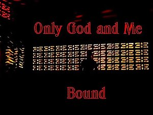 Only God and Me Bound